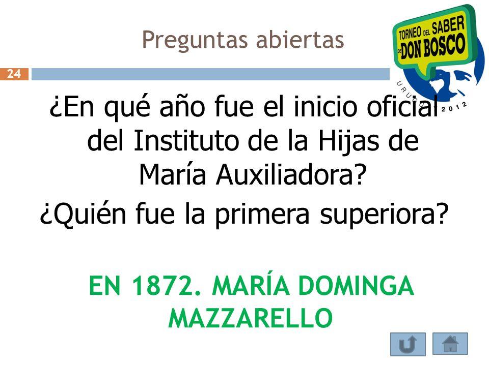 Preguntas abiertas ¿En qué año fue el inicio oficial del Instituto de la Hijas de María Auxiliadora? ¿Quién fue la primera superiora? EN 1872. MARÍA D