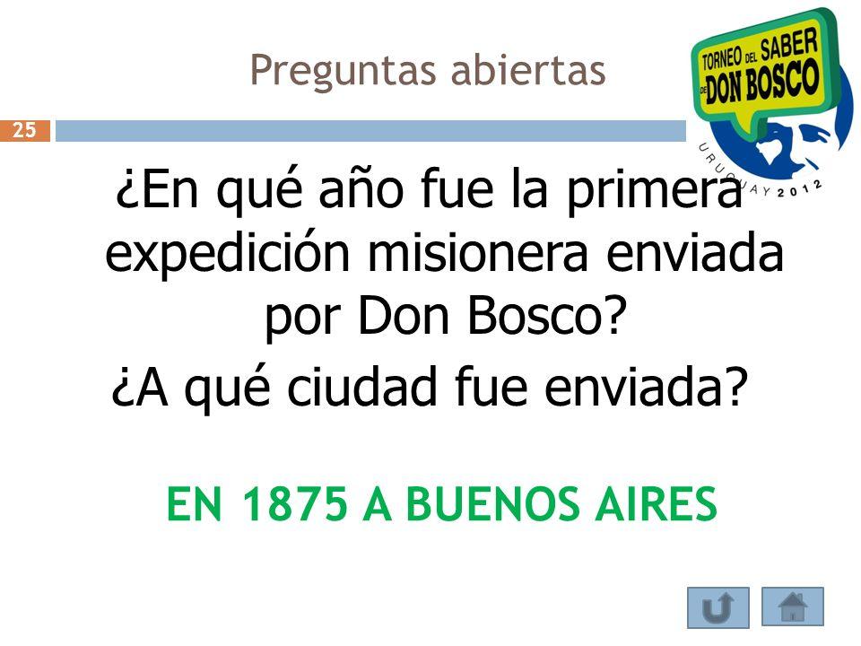 Preguntas abiertas ¿En qué año fue la primera expedición misionera enviada por Don Bosco? ¿A qué ciudad fue enviada? EN 1875 A BUENOS AIRES 25
