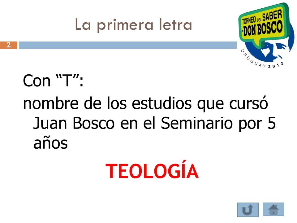 Con T: nombre de los estudios que cursó Juan Bosco en el Seminario por 5 años TEOLOGÍA 2
