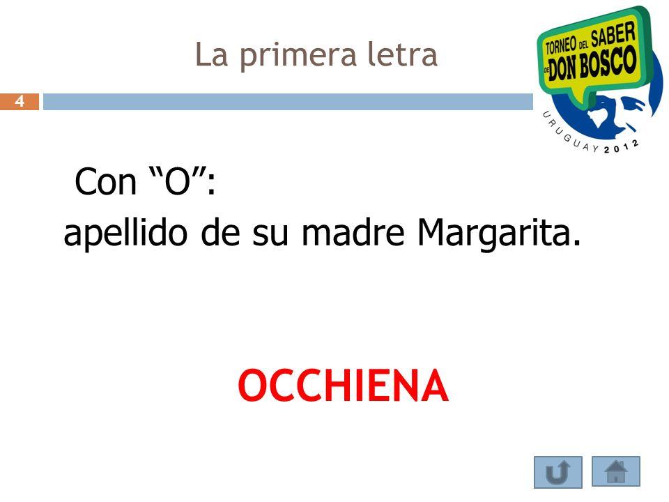 Con O: apellido de su madre Margarita. OCCHIENA La primera letra 4