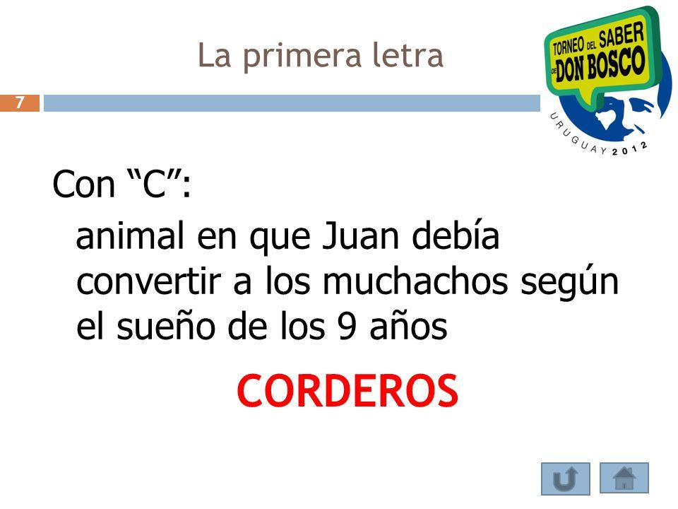 La primera letra Con C: animal en que Juan debía convertir a los muchachos según el sueño de los 9 años CORDEROS 7