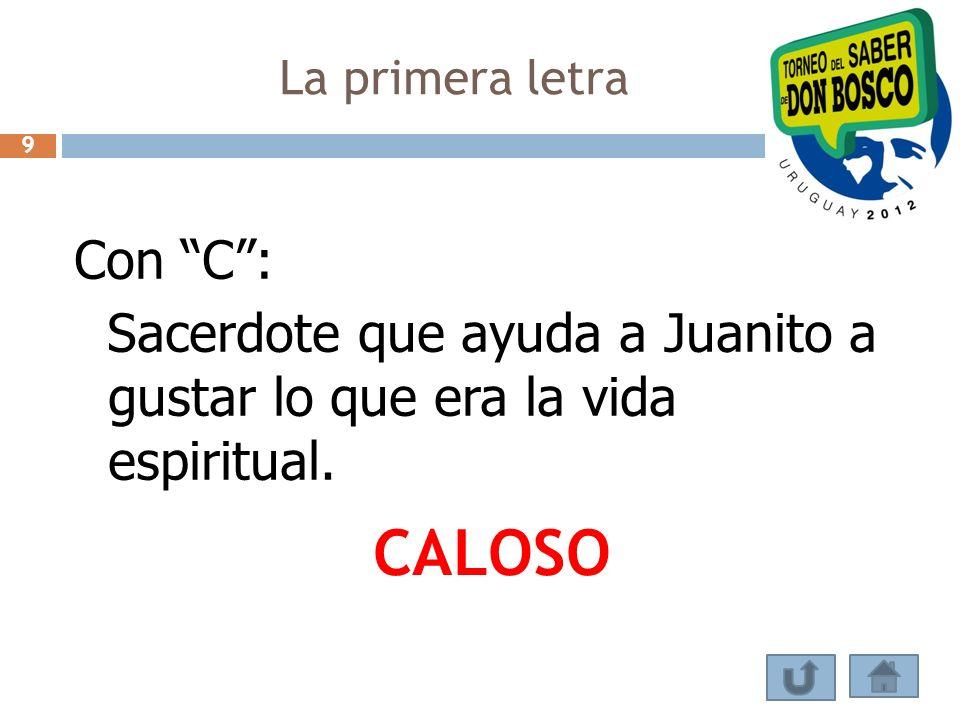 La primera letra Con C: Sacerdote que ayuda a Juanito a gustar lo que era la vida espiritual. CALOSO 9
