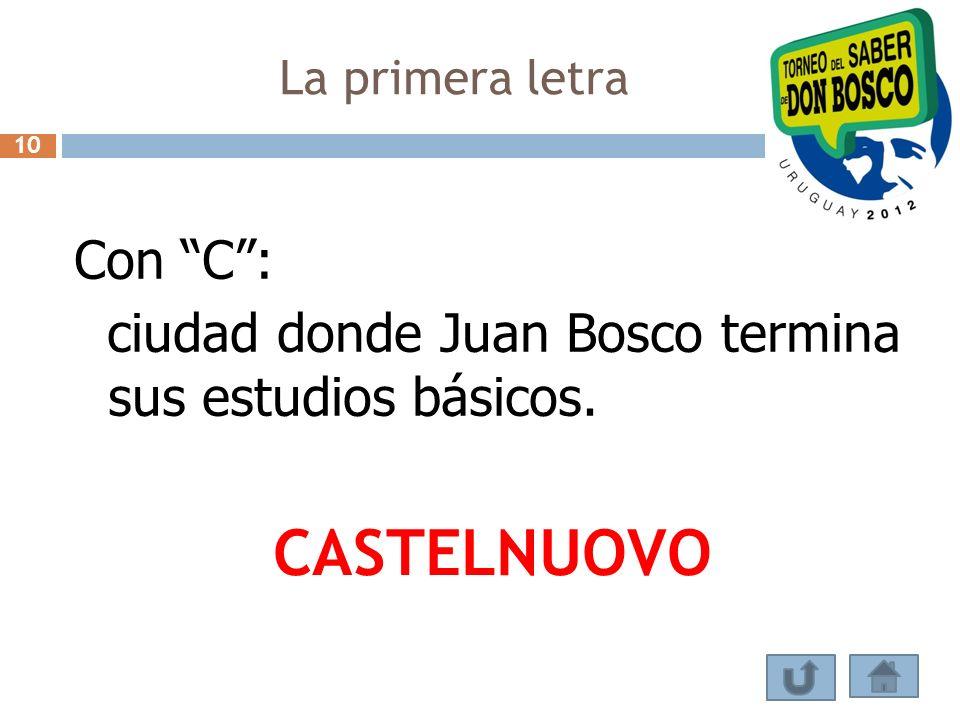 La primera letra Con C: ciudad donde Juan Bosco termina sus estudios básicos. CASTELNUOVO 10