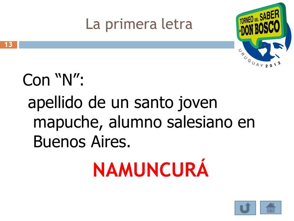 La primera letra Con N: apellido de un santo joven mapuche, alumno salesiano en Buenos Aires. NAMUNCURÁ 13