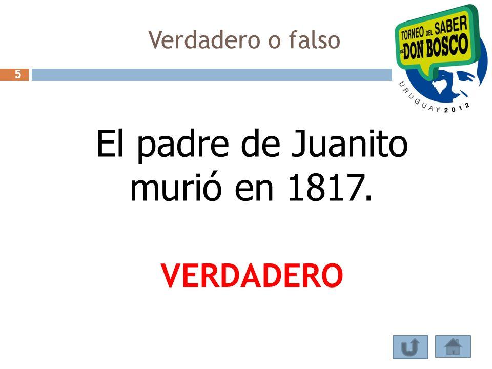 El padre de Juanito murió en 1817. VERDADERO Verdadero o falso 5