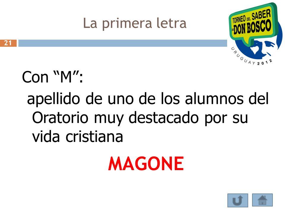 La primera letra Con M: apellido de uno de los alumnos del Oratorio muy destacado por su vida cristiana MAGONE 21