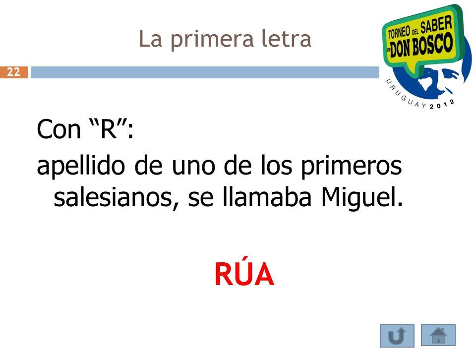 La primera letra Con R: apellido de uno de los primeros salesianos, se llamaba Miguel. RÚA 22