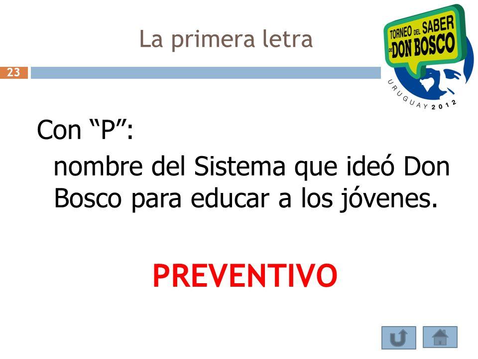 La primera letra Con P: nombre del Sistema que ideó Don Bosco para educar a los jóvenes. PREVENTIVO 23
