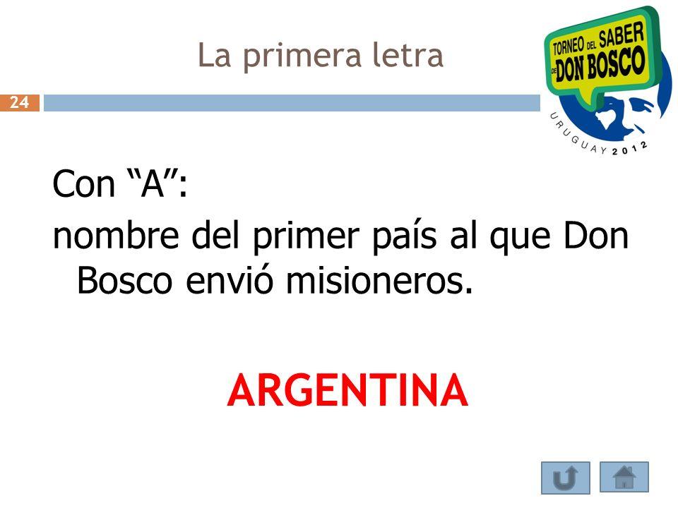 La primera letra Con A: nombre del primer país al que Don Bosco envió misioneros. ARGENTINA 24
