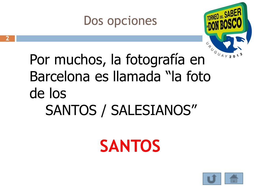 Dos opciones Por muchos, la fotografía en Barcelona es llamada la foto de los SANTOS / SALESIANOS SANTOS 2