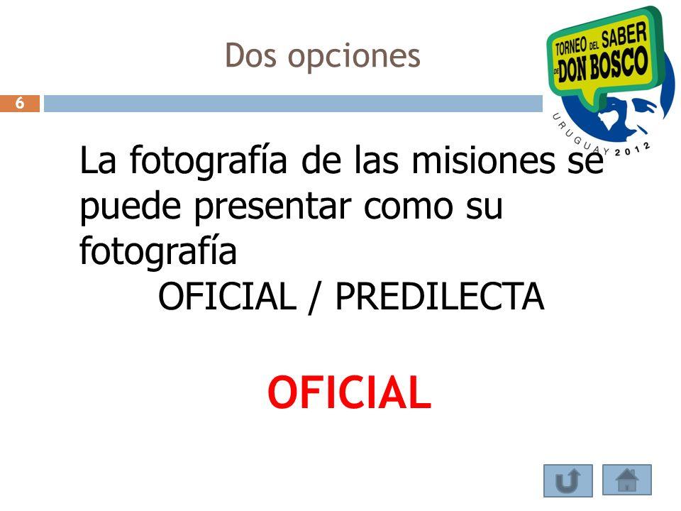 Dos opciones La fotografía de las misiones se puede presentar como su fotografía OFICIAL / PREDILECTA OFICIAL 6