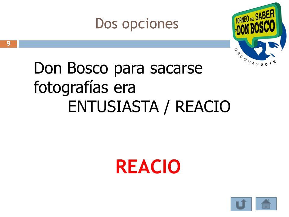 Dos opciones Don Bosco para sacarse fotografías era ENTUSIASTA / REACIO REACIO 9