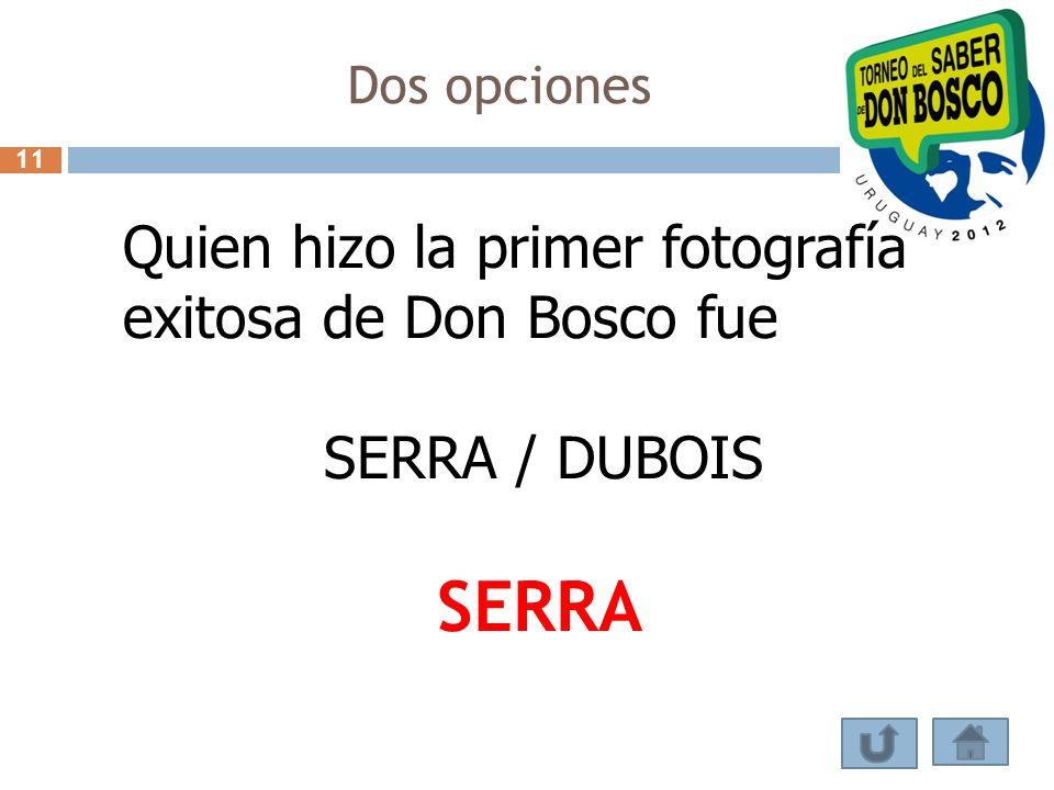 Dos opciones Quien hizo la primer fotografía exitosa de Don Bosco fue SERRA / DUBOIS SERRA 11