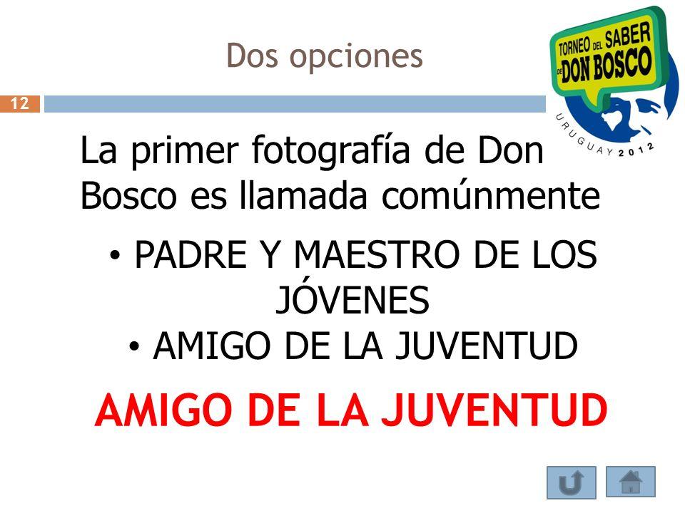 Dos opciones La primer fotografía de Don Bosco es llamada comúnmente PADRE Y MAESTRO DE LOS JÓVENES AMIGO DE LA JUVENTUD 12
