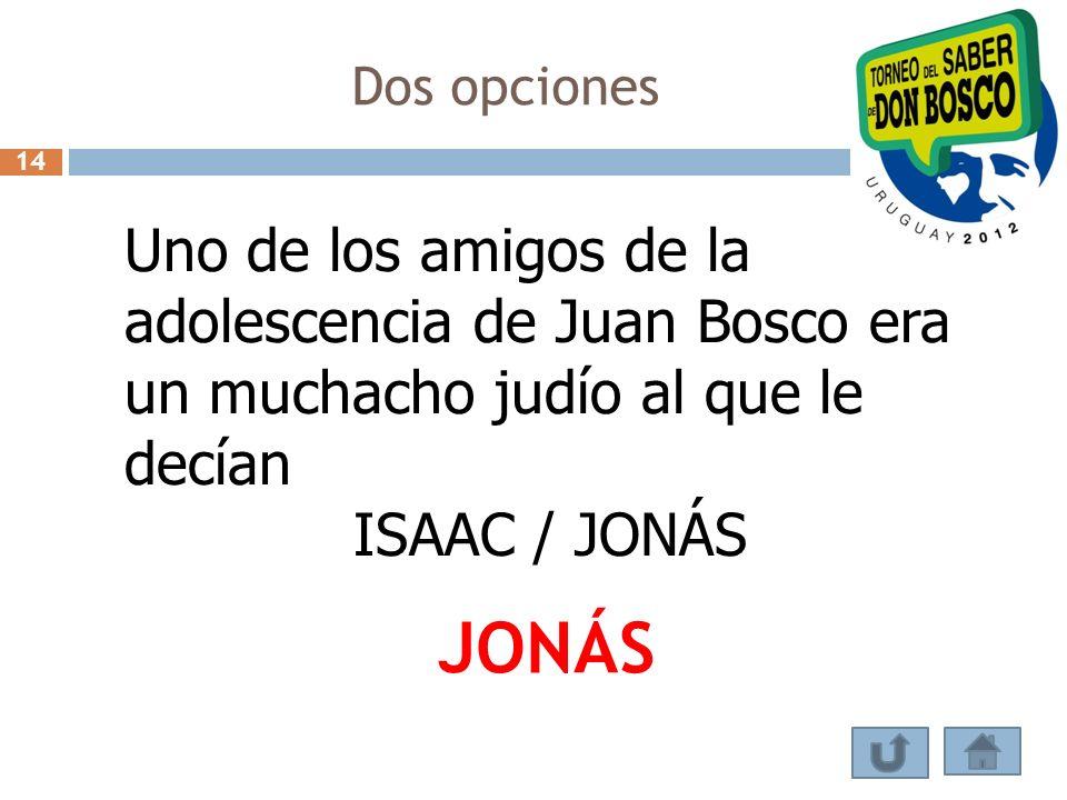 Dos opciones 14 Uno de los amigos de la adolescencia de Juan Bosco era un muchacho judío al que le decían ISAAC / JONÁS JONÁS