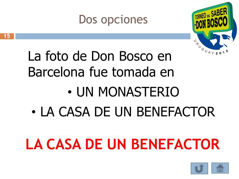Dos opciones 15 La foto de Don Bosco en Barcelona fue tomada en UN MONASTERIO LA CASA DE UN BENEFACTOR