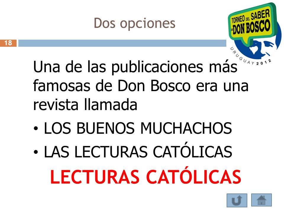 Dos opciones 18 Una de las publicaciones más famosas de Don Bosco era una revista llamada LOS BUENOS MUCHACHOS LAS LECTURAS CATÓLICAS LECTURAS CATÓLIC