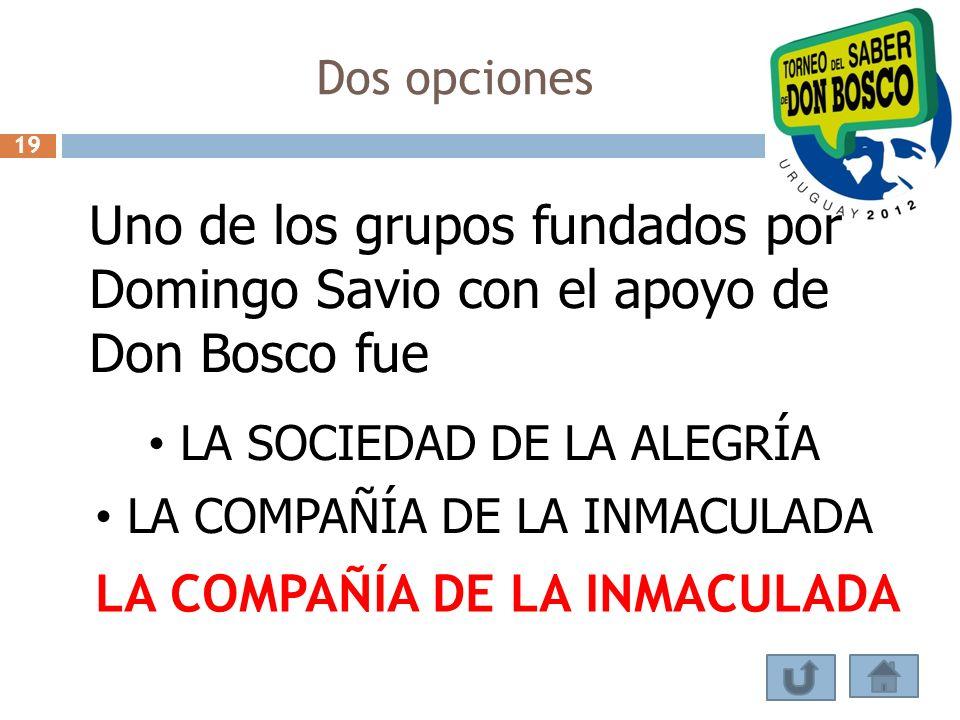 Dos opciones 19 Uno de los grupos fundados por Domingo Savio con el apoyo de Don Bosco fue LA SOCIEDAD DE LA ALEGRÍA LA COMPAÑÍA DE LA INMACULADA