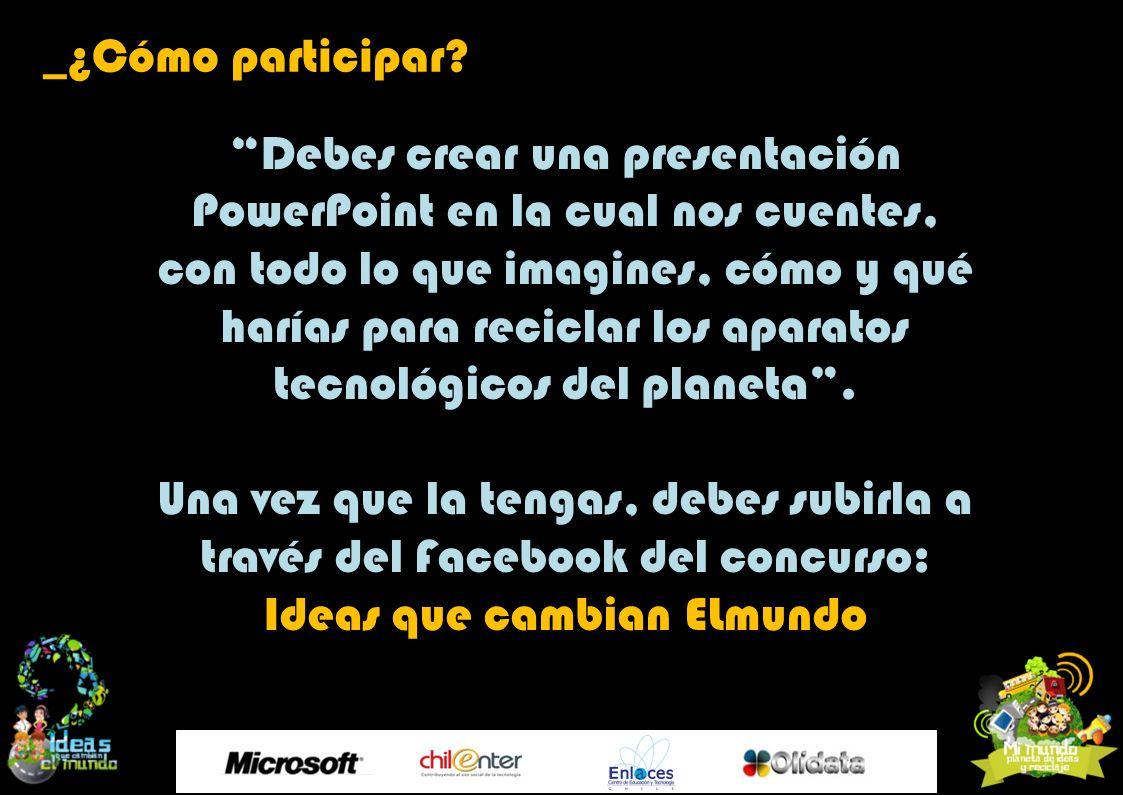 Debes crear una presentación PowerPoint en la cual nos cuentes, con todo lo que imagines, cómo y qué harías para reciclar los aparatos tecnológicos de