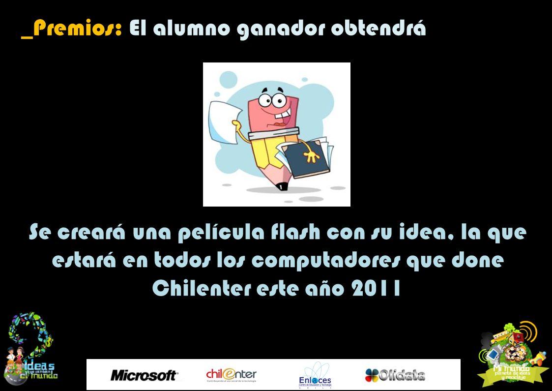 _Premios: El alumno ganador obtendrá Se creará una película flash con su idea, la que estará en todos los computadores que done Chilenter este año 201