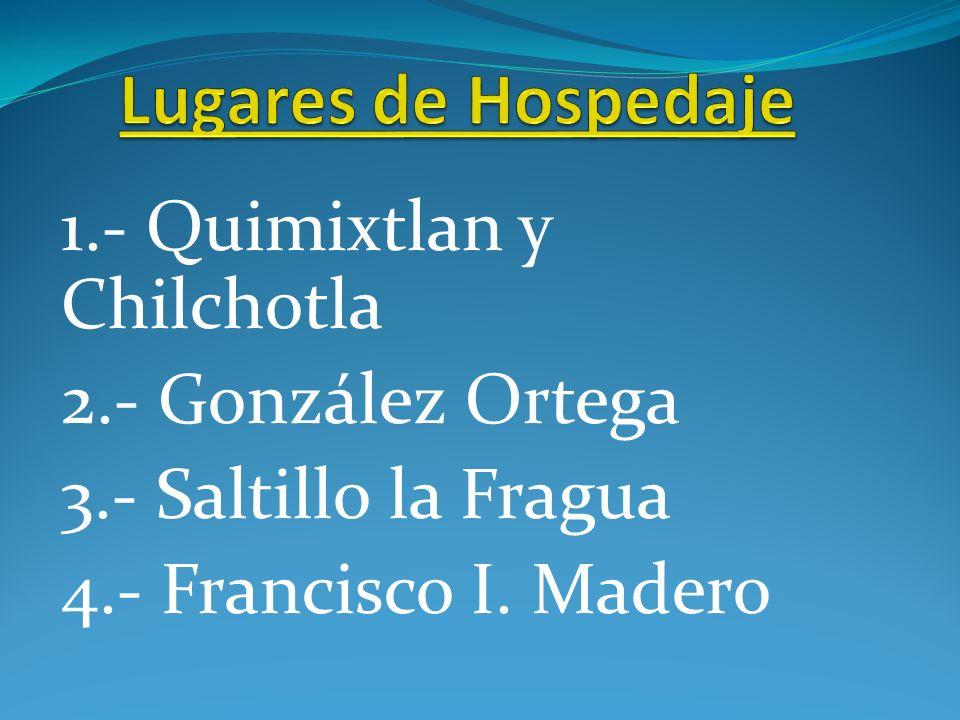 1.- Quimixtlan y Chilchotla 2.- González Ortega 3.- Saltillo la Fragua 4.- Francisco I. Madero