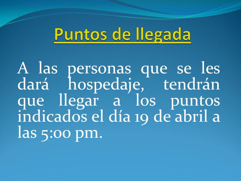 A las personas que se les dará hospedaje, tendrán que llegar a los puntos indicados el día 19 de abril a las 5:00 pm.