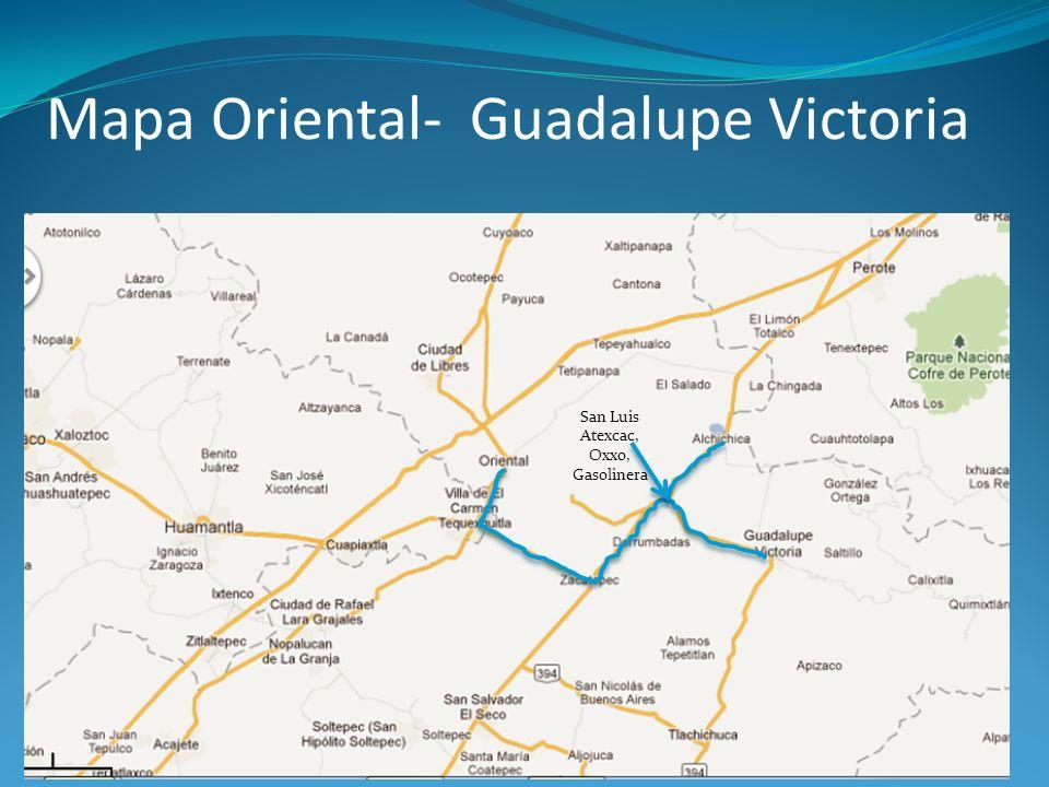 Mapa Oriental- Guadalupe Victoria San Luis Atexcac, Oxxo, Gasolinera