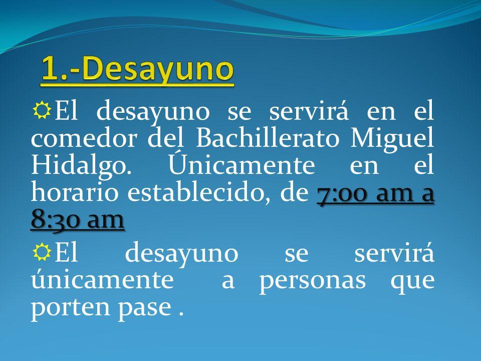 7:00 am a 8:30 am El desayuno se servirá en el comedor del Bachillerato Miguel Hidalgo.