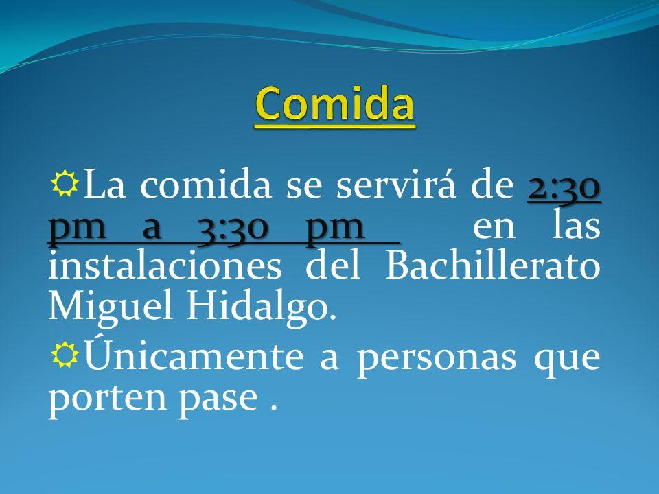 2:30 pm a 3:30 pm La comida se servirá de 2:30 pm a 3:30 pm en las instalaciones del Bachillerato Miguel Hidalgo.