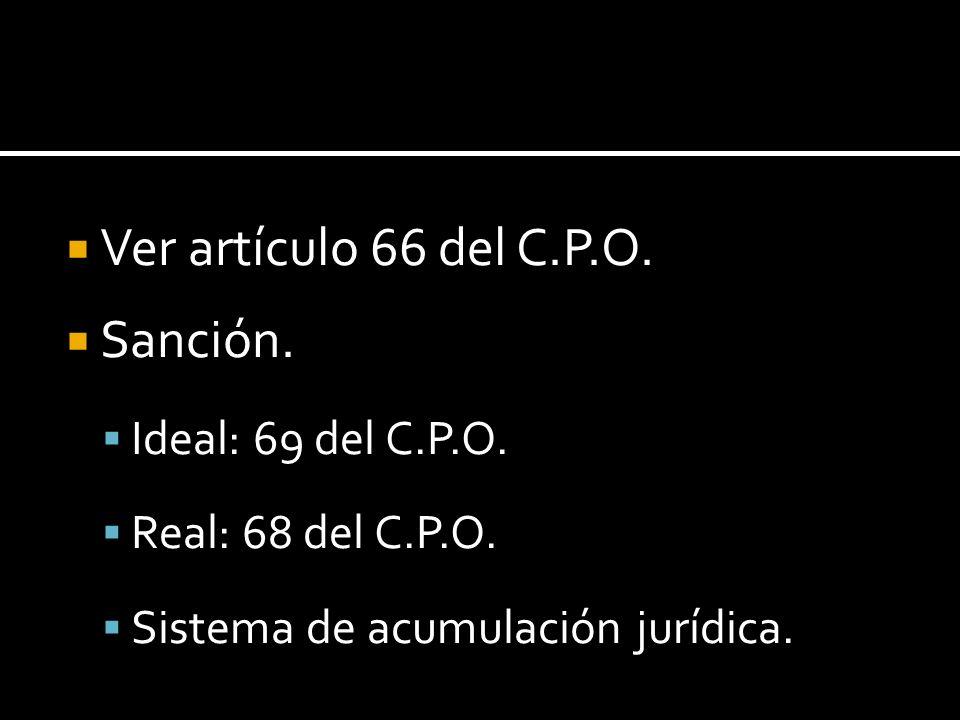 Ver artículo 66 del C.P.O. Sanción. Ideal: 69 del C.P.O. Real: 68 del C.P.O. Sistema de acumulación jurídica.