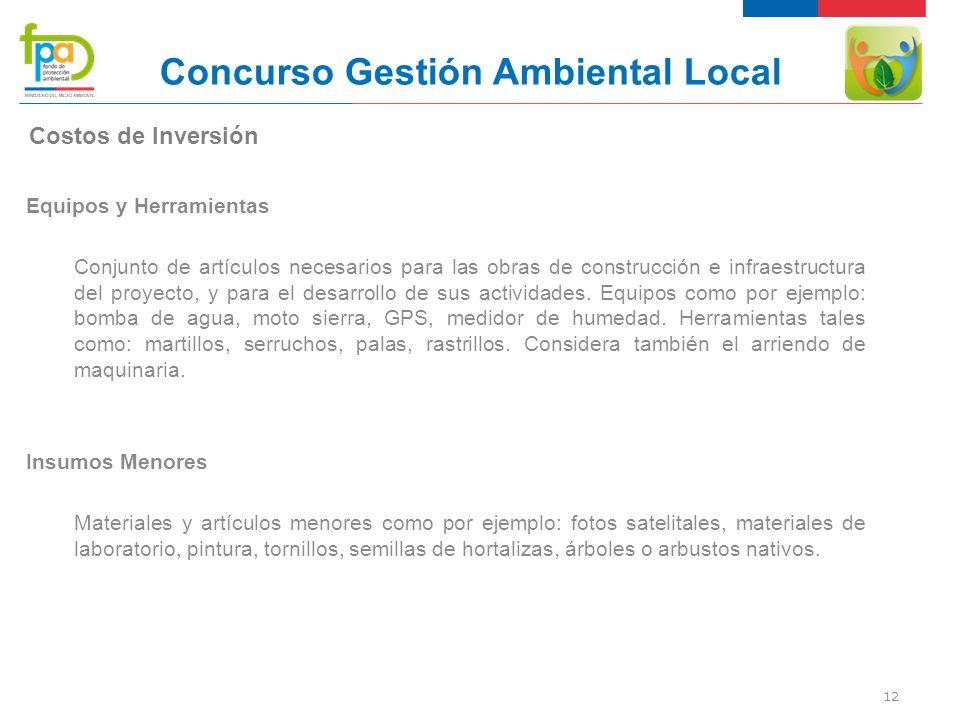 12 Concurso Gestión Ambiental Local Equipos y Herramientas Conjunto de artículos necesarios para las obras de construcción e infraestructura del proyecto, y para el desarrollo de sus actividades.