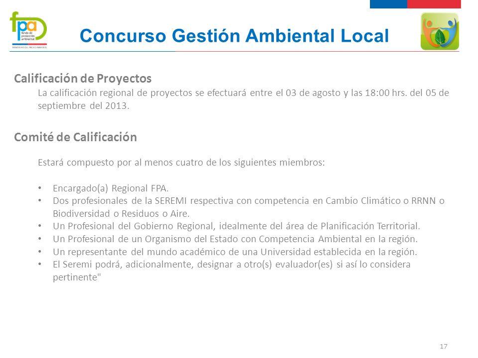 17 Concurso Gestión Ambiental Local Calificación de Proyectos La calificación regional de proyectos se efectuará entre el 03 de agosto y las 18:00 hrs.