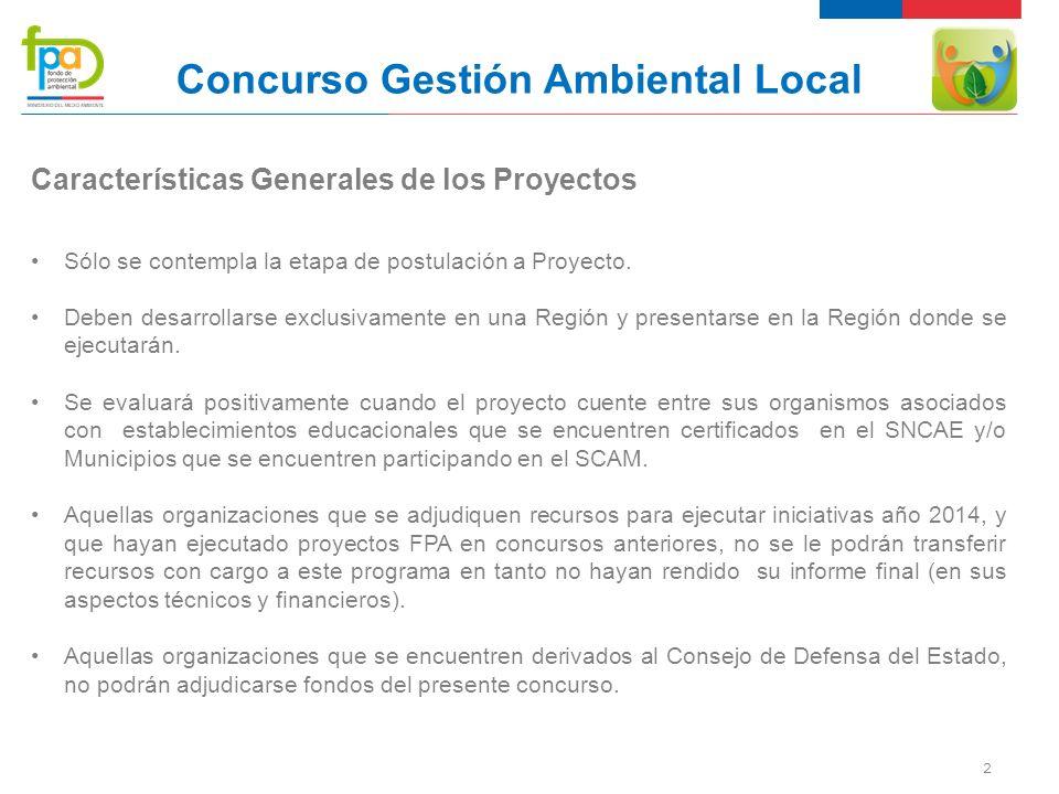 2 Concurso Gestión Ambiental Local Características Generales de los Proyectos Sólo se contempla la etapa de postulación a Proyecto.