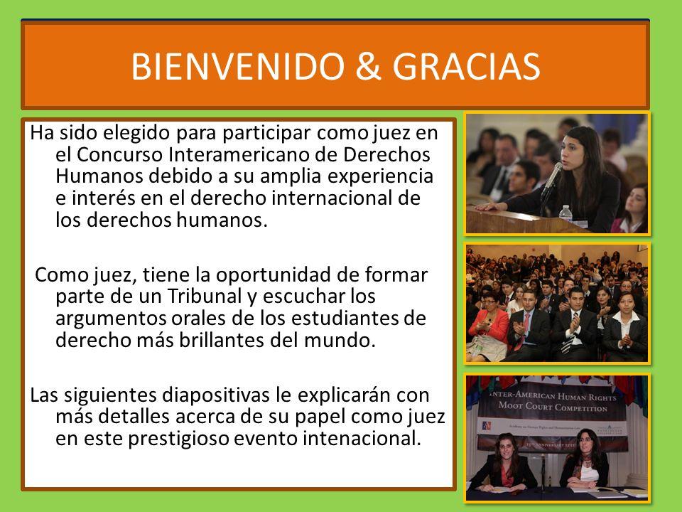 WELCOME & THANK YOU Ha sido elegido para participar como juez en el Concurso Interamericano de Derechos Humanos debido a su amplia experiencia e interés en el derecho internacional de los derechos humanos.