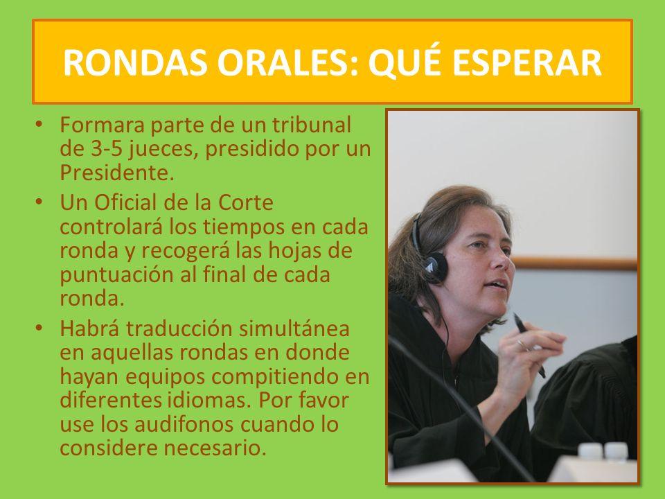 RONDAS ORALES: QUÉ ESPERAR Formara parte de un tribunal de 3-5 jueces, presidido por un Presidente.