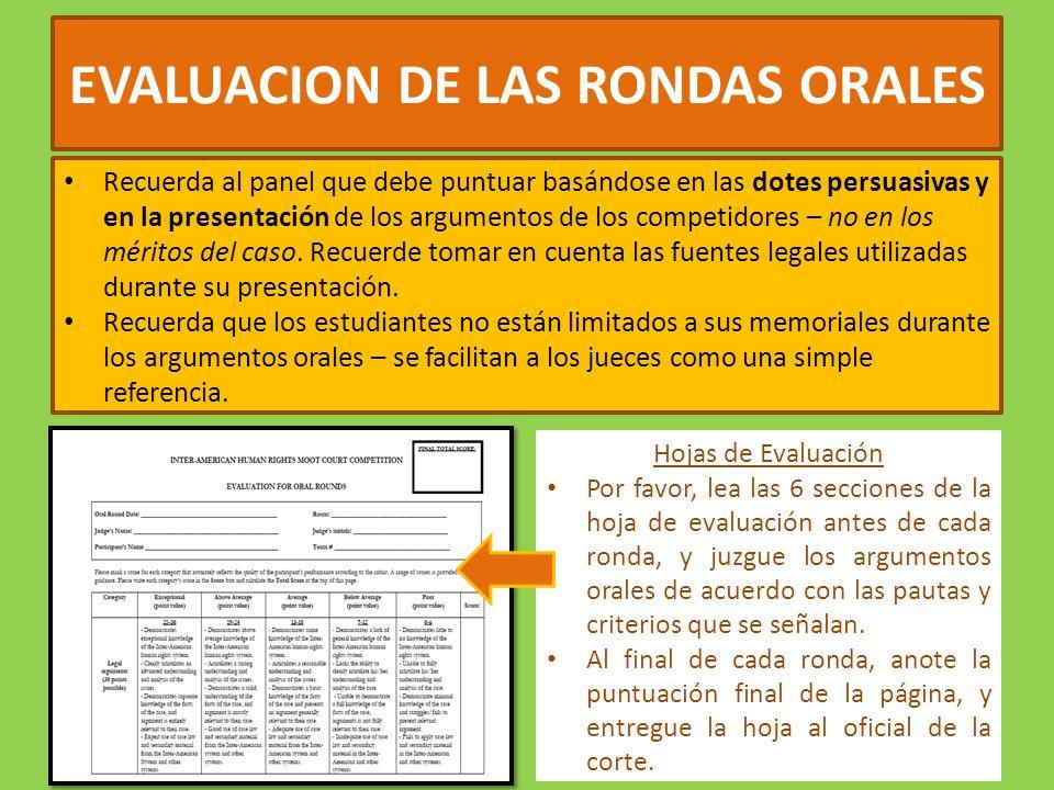 EVALUACION DE LAS RONDAS ORALES Recuerda al panel que debe puntuar basándose en las dotes persuasivas y en la presentación de los argumentos de los competidores – no en los méritos del caso.