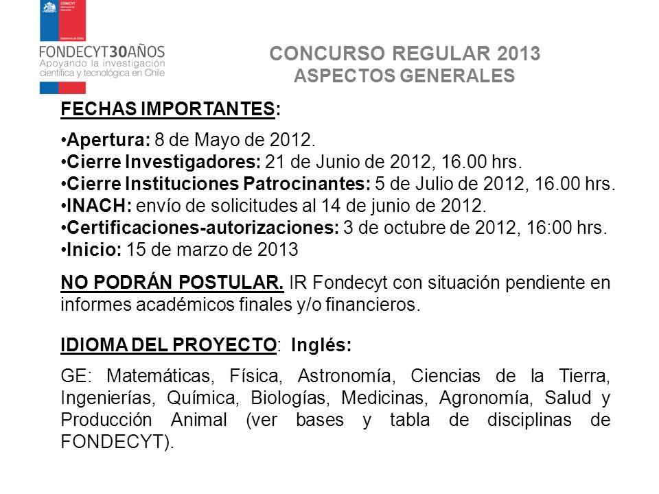 CONCURSO REGULAR 2013 ASPECTOS GENERALES FECHAS IMPORTANTES: Apertura: 8 de Mayo de 2012. Cierre Investigadores: 21 de Junio de 2012, 16.00 hrs. Cierr