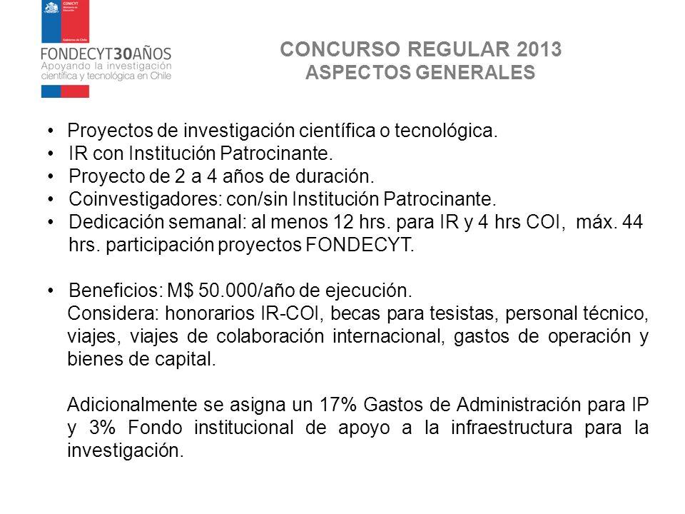 CONCURSO REGULAR 2013 ASPECTOS GENERALES Proyectos de investigación científica o tecnológica. IR con Institución Patrocinante. Proyecto de 2 a 4 años