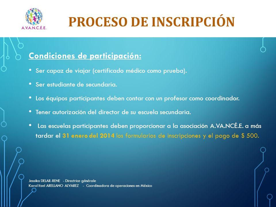 PROCESO DE INSCRIPCIÓN Jessika DELAR-RENE - Directrice générale Karol Itzel ARELLANO ALVAREZ - Coordinadora de operaciones en México Condiciones de participación: Ser capaz de viajar (certificado médico como prueba).