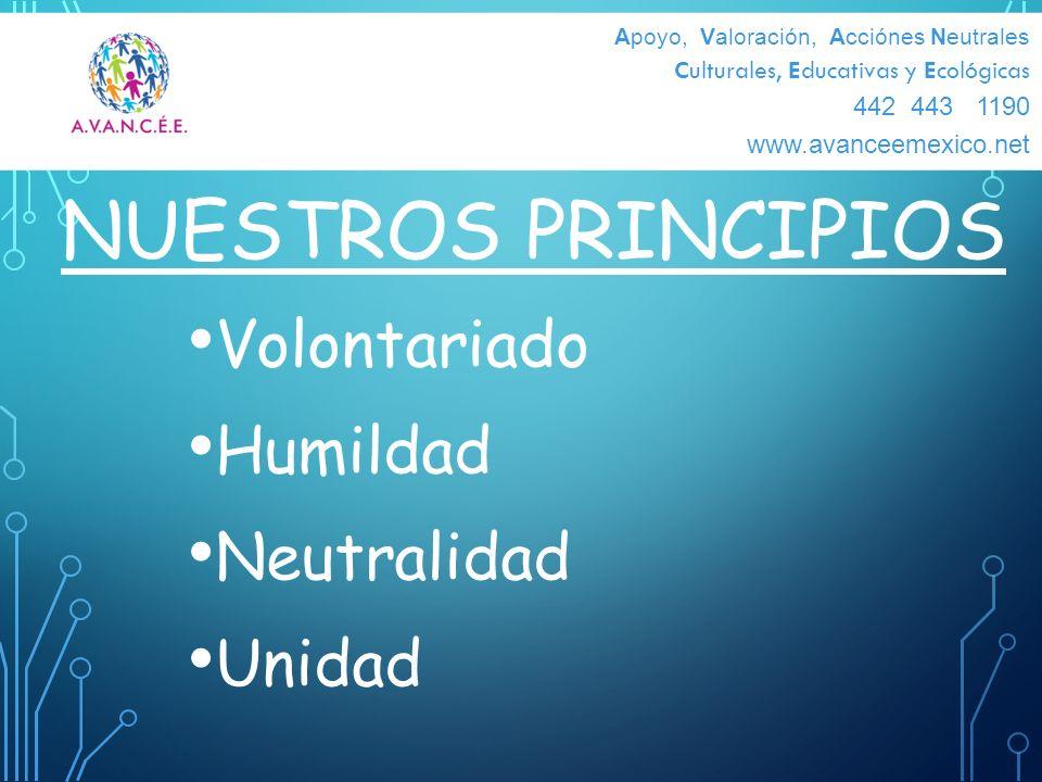 NUESTROS PRINCIPIOS Volontariado Humildad Neutralidad Unidad 442 443474 Apoyo, Valoración, Acciónes Neutrales Culturales, Educativas y Ecológicas 442