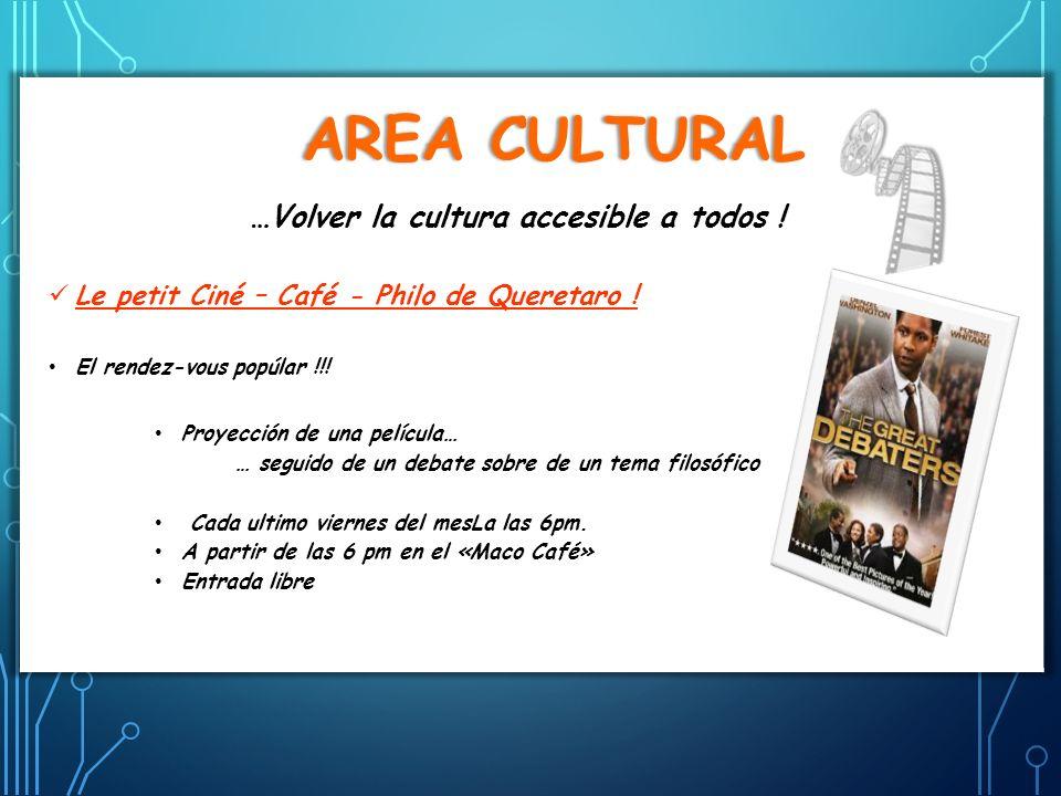 AREA CULTURALAREA CULTURAL …Volver la cultura accesible a todos ! Le petit Ciné – Café - Philo de Queretaro ! El rendez-vous popúlar !!! Proyección de