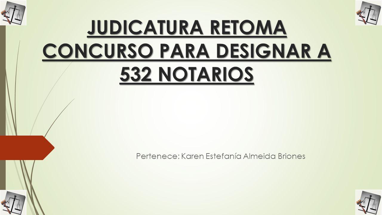 JUDICATURA RETOMA CONCURSO PARA DESIGNAR A 532 NOTARIOS Pertenece: Karen Estefanía Almeida Briones