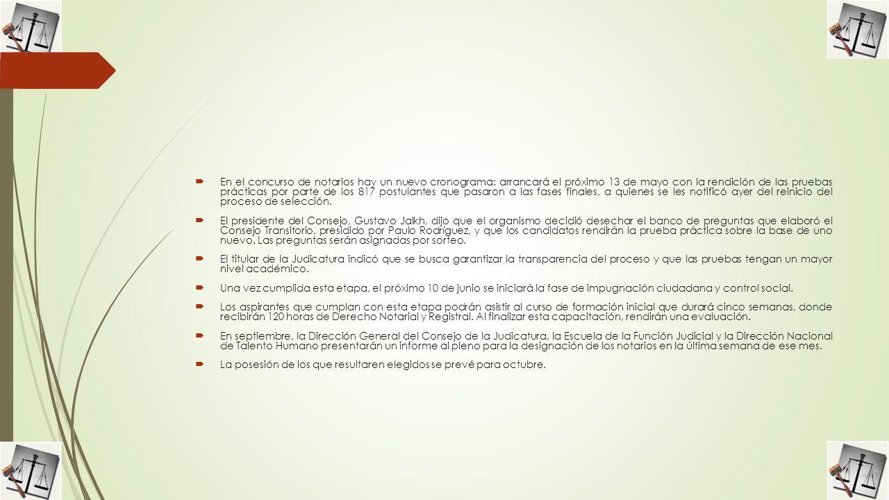 En el concurso de notarios hay un nuevo cronograma: arrancará el próximo 13 de mayo con la rendición de las pruebas prácticas por parte de los 817 postulantes que pasaron a las fases finales, a quienes se les notificó ayer del reinicio del proceso de selección.