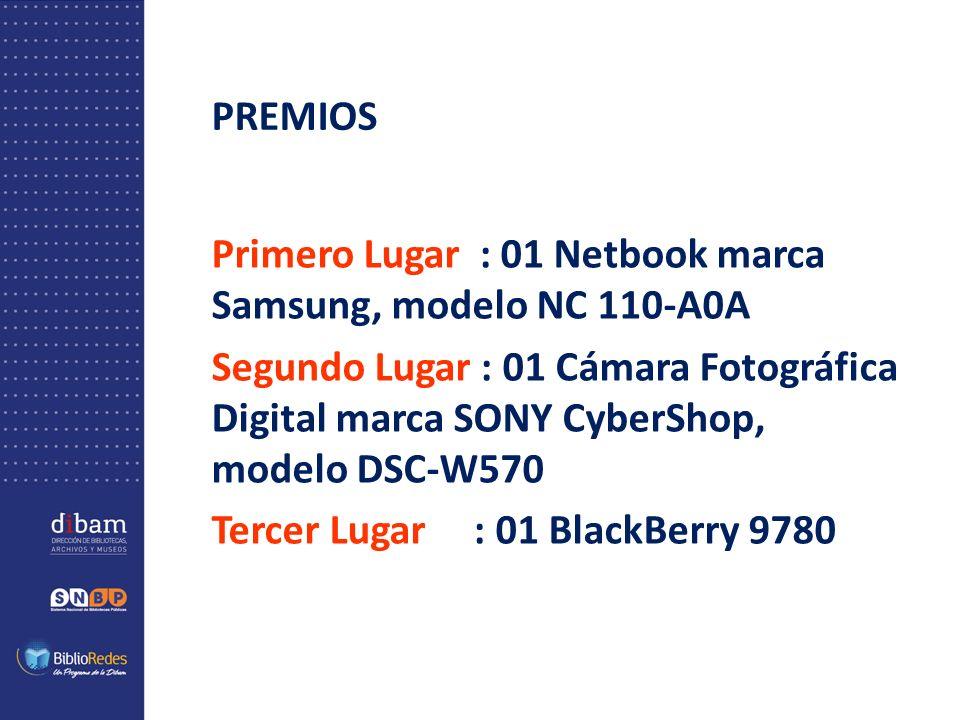 PREMIOS Primero Lugar : 01 Netbook marca Samsung, modelo NC 110-A0A Segundo Lugar : 01 Cámara Fotográfica Digital marca SONY CyberShop, modelo DSC-W570 Tercer Lugar : 01 BlackBerry 9780
