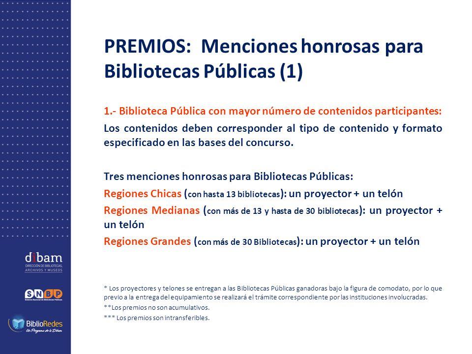 PREMIOS: Menciones honrosas para Bibliotecas Públicas (1) 1.- Biblioteca Pública con mayor número de contenidos participantes: Los contenidos deben corresponder al tipo de contenido y formato especificado en las bases del concurso.