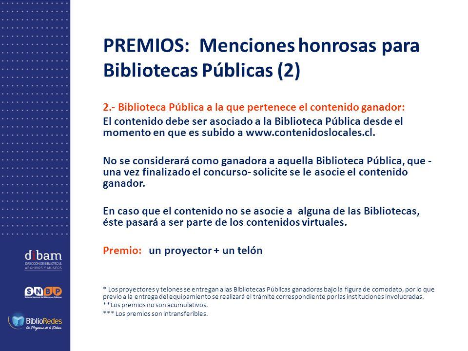 PREMIOS: Menciones honrosas para Bibliotecas Públicas (2) 2.- Biblioteca Pública a la que pertenece el contenido ganador: El contenido debe ser asociado a la Biblioteca Pública desde el momento en que es subido a www.contenidoslocales.cl.