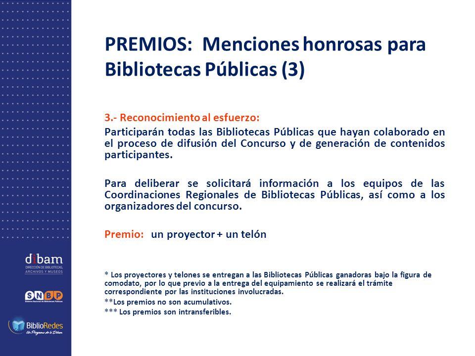PREMIOS: Menciones honrosas para Bibliotecas Públicas (3) 3.- Reconocimiento al esfuerzo: Participarán todas las Bibliotecas Públicas que hayan colaborado en el proceso de difusión del Concurso y de generación de contenidos participantes.