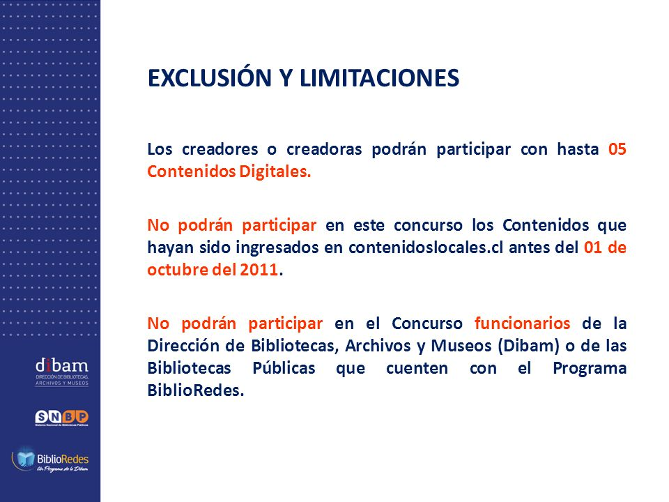 EXCLUSIÓN Y LIMITACIONES Los creadores o creadoras podrán participar con hasta 05 Contenidos Digitales. No podrán participar en este concurso los Cont