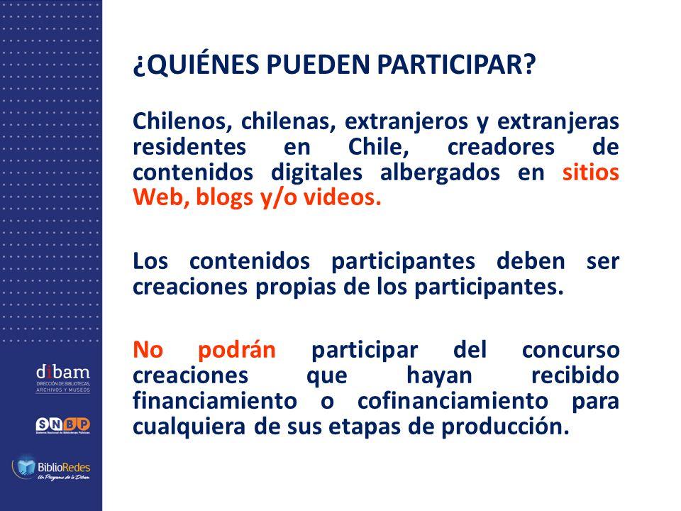 ¿QUIÉNES PUEDEN PARTICIPAR? Chilenos, chilenas, extranjeros y extranjeras residentes en Chile, creadores de contenidos digitales albergados en sitios