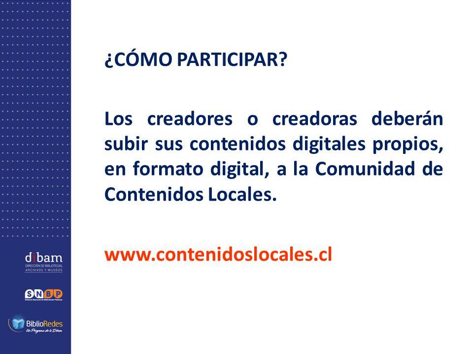 ¿CÓMO PARTICIPAR? Los creadores o creadoras deberán subir sus contenidos digitales propios, en formato digital, a la Comunidad de Contenidos Locales.